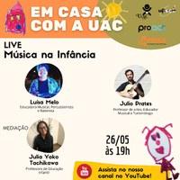 EM CASA COM A UAC - LIVE YOUTUBE - MÚSICA NA INFÂNCIA - 26/05/2021